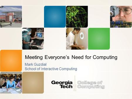 Meeting Everyone's Need for Computing Mark Guzdial School of Interactive Computing.