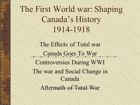 The First World war: Shaping Canada's History