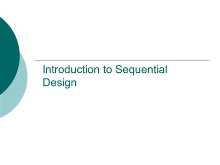 Introduction to Sequential Design. Types of Logic Circuits  Logic circuits can be: Combinational Logic Circuits-outputs depend only on current inputs.