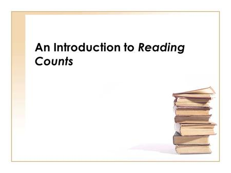 An Introduction to Reading Counts. What is Reading Counts ? Reading Counts is a school-wide reading program where students earn points by reading books.