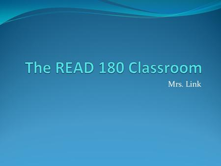 Mrs. Link. READ 180 is an interactive intervention program created by Scholastic that focuses on building comprehension skills.