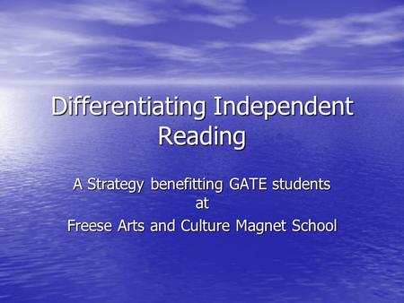 Differentiating Independent Reading A Strategy benefitting GATE students at Freese Arts and Culture Magnet School.