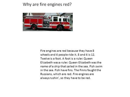 Fire engines are red because they have 8 wheels and 4 people ride it