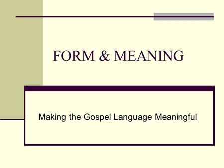 FORM & MEANING Making the Gospel Language Meaningful.