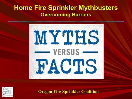 Home Fire Sprinkler Mythbusters Overcoming Barriers Oregon Fire Sprinkler Coalition.