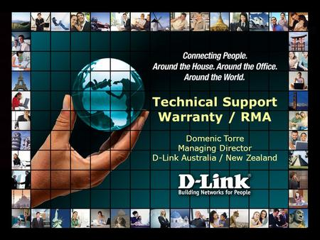 Proprietary and Confidential D-Link Corporation/D-Link Australia Pty Ltd - All Rights Reserved Technical Support Warranty / RMA Domenic Torre Managing.