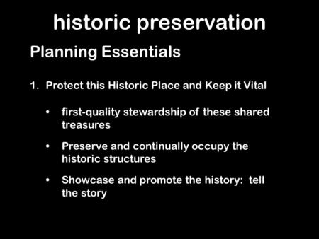 Historic preservation 1.Protect this Historic Place and Keep it Vital Planning Essentials first-quality stewardship of these shared treasures Preserve.