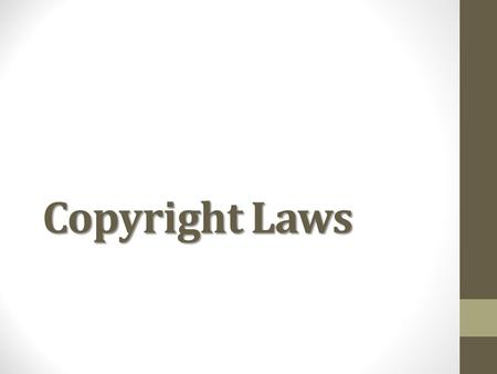Copyright Laws. What is copyright? Copyright is the law of the United States that protects the works of authors, artist, composers, and others from being.