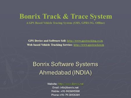 Bonrix Track & Trace System A GPS Based Vehicle Tracing System (SMS, GPRS/3G, Offline) Bonrix Software Systems Ahmedabad (INDIA) Website: