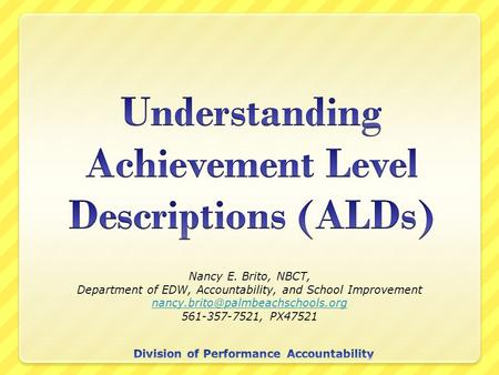 Nancy E. Brito, NBCT, Department of EDW, Accountability, and School Improvement 561-357-7521, PX47521.