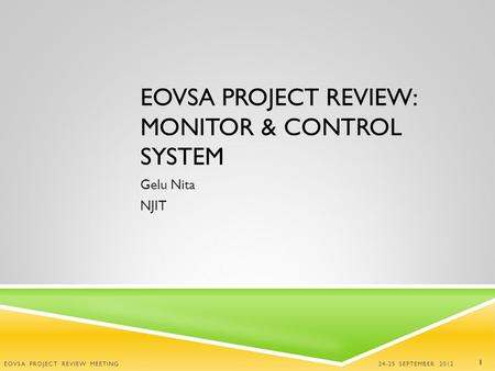 EOVSA PROJECT REVIEW: MONITOR & CONTROL SYSTEM Gelu Nita NJIT 24-25 SEPTEMBER 2012 EOVSA PROJECT REVIEW MEETING 1.