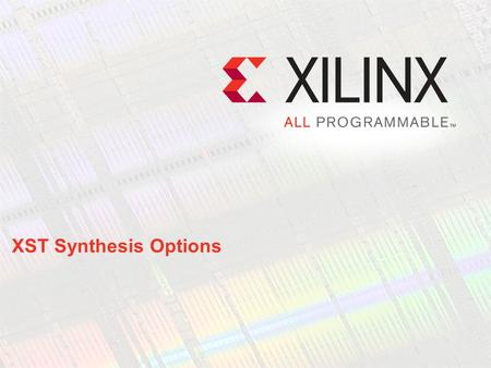 XST Synthesis Options. Welcome If you are new to FPGA design, this module will help you use XST to synthesize your design optimally These synthesis techniques.