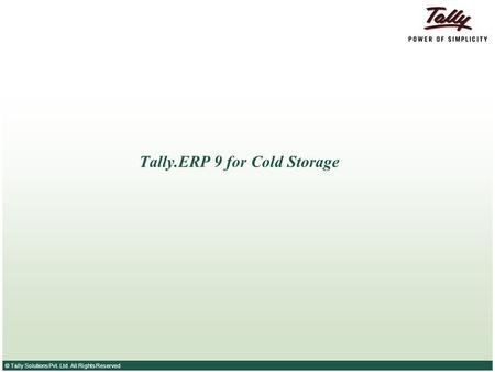 © Tally Solutions Pvt. Ltd. All Rights Reserved Tally.ERP 9 for Cold Storage.
