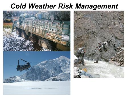 Cold Weather Risk Management. Terminal Learning Objective Action: Apply the Composite Risk Management (CRM) process and principles to cold weather operations.