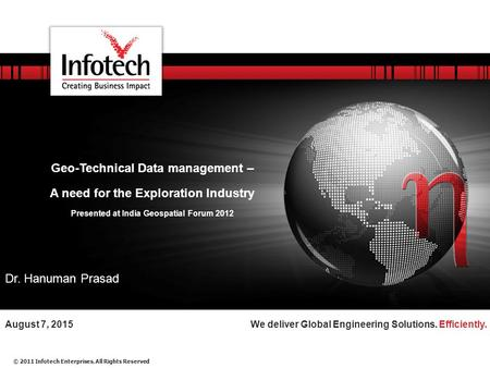 © 2011 Infotech Enterprises. All Rights Reserved We deliver Global Engineering Solutions. Efficiently.August 7, 2015 Geo-Technical Data management – A.