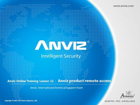 Copyright © 2001-2013 Anviz Global Inc. USA Anviz Online Training Lesson 11 : Anviz product remote access Anviz International Technical Support Team.