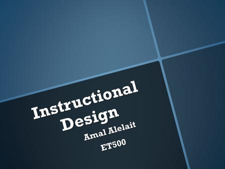 Instructional Design Amal Alelait ET500. Instructional Design  instructional design is the systematic process by which instructional materials are designed,