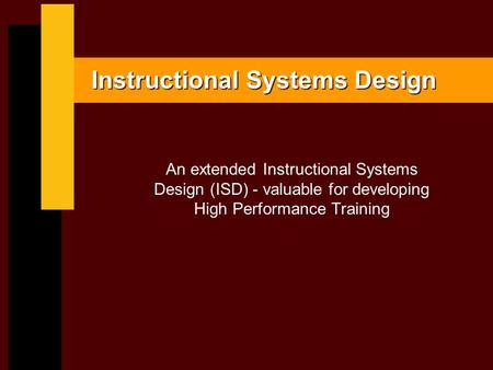 Instructional Systems Design An extended Instructional Systems Design (ISD) - valuable for developing High Performance Training.
