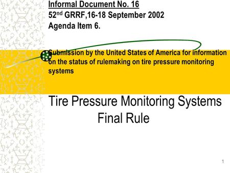 1 Informal Document No. 16 52 nd GRRF,16-18 September 2002 Agenda Item 6. Submission by the United States of America for information on the status of rulemaking.