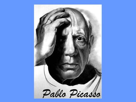 Pablo Picasso. Pablo Picasso was one of the greatest artist of the 20 th Century. He was born in Malaga Spain in 1881 His father was an art teacher, and.