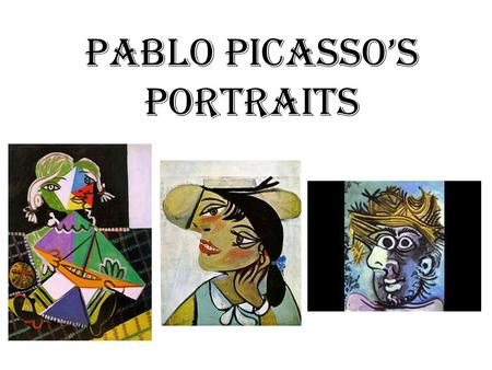 "Pablo Picasso's Portraits. Pablo Picasso was a great artist who was well know for his ""Abstract Portraits"" What do you think abstract means? We will be."