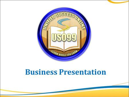Business Presentation. USO99 (Unified Success Online) is an online based company, that gives services to individual and provides another source of income.
