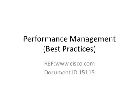 Performance Management (Best Practices) REF:www.cisco.com Document ID 15115.
