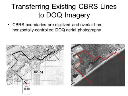 Transferring Existing CBRS Lines to DOQ Imagery CBRS boundaries are digitized and overlaid on horizontally-controlled DOQ aerial photography.