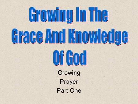 Growing Prayer Part One. Review Knowing, Growing, Understanding, Living, Giving Structured plans are the best. God has given us the plan, and the rules.
