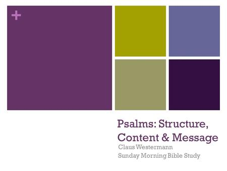 + Psalms: Structure, Content & Message Claus Westermann Sunday Morning Bible Study.
