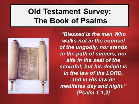 "Old Testament Survey: The Book of Psalms ""Blessed is the man Who walks not in the counsel of the ungodly, nor stands in the path of sinners, nor sits in."