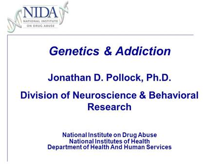 Genetics & Addiction Jonathan D. Pollock, Ph.D. Division of Neuroscience & Behavioral Research National Institute on Drug Abuse National Institutes of.