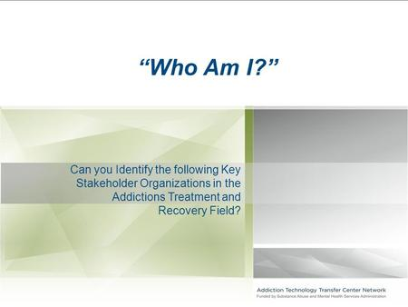 "Can you Identify the following Key Stakeholder Organizations in the Addictions Treatment and Recovery Field? ""Who Am I?"""