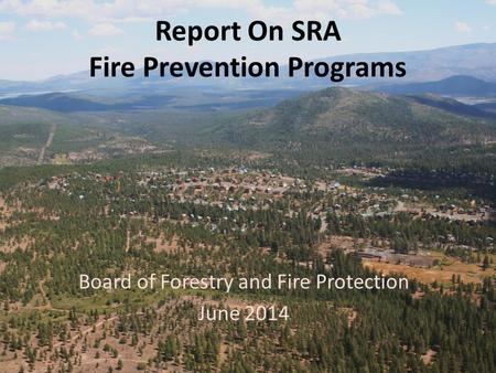 Report On SRA Fire Prevention Programs Board of Forestry and Fire Protection June 2014.