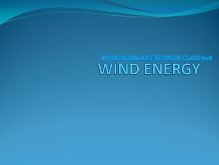 Wind power is useful in many forms of energy, as in using wind mills for mechanical power, wind pumps for pumping water or drainage, sails to propel ships,
