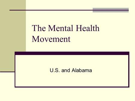 The Mental Health Movement U.S. and Alabama. Dorothea Dix Stimulated creation of state facilities for specialized treatment of mentally ill (insane) 1852.