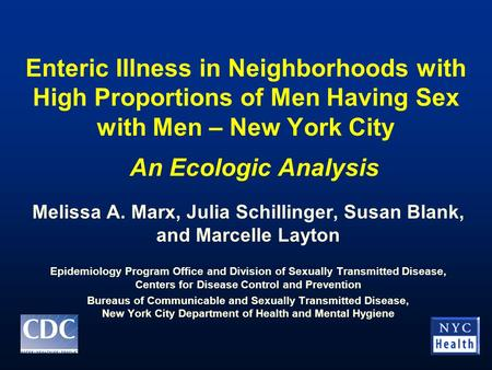 Enteric Illness in Neighborhoods with High Proportions of Men Having Sex with Men – New York City Melissa A. Marx, Julia Schillinger, Susan Blank, and.