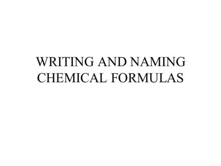 WRITING AND NAMING CHEMICAL FORMULAS. STANDARDS Predict chemical formulas based on the number of valence electrons and oxidation numbers Name and write.