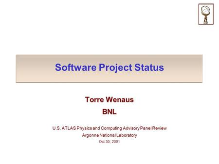 Software Project Status Torre Wenaus BNL U.S. ATLAS Physics and Computing Advisory Panel Review Argonne National Laboratory Oct 30, 2001.