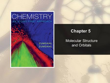 Chapter 5 Molecular Structure and Orbitals. Chapter 5 Table of Contents 5.1 Molecular Structure: The VSEPR Model 5.2 Hybridization and the Localized Electron.