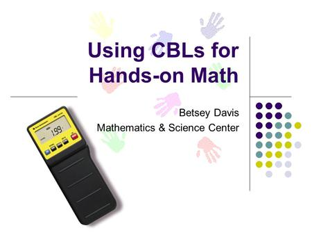 Using CBLs for Hands-on Math Betsey Davis Mathematics & Science Center.