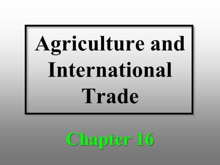 Agriculture and International Trade Chapter 16. Discussion Topics Growth and instability in agricultural trade The importance of agricultural trade The.