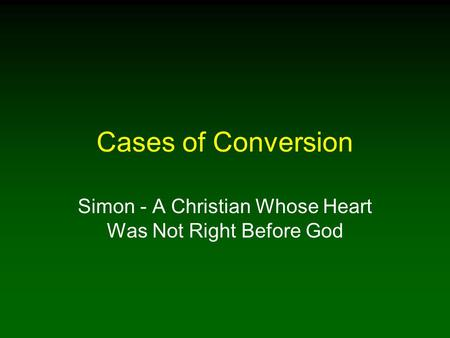 Cases of Conversion Simon - A Christian Whose Heart Was Not Right Before God.