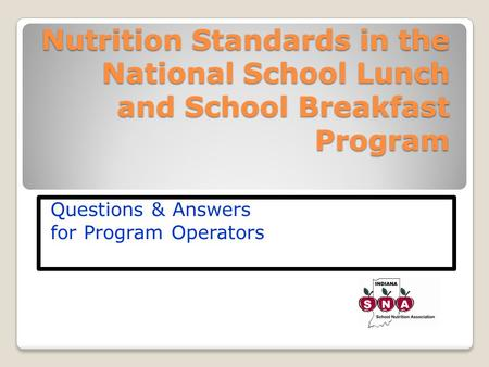 Nutrition Standards in the National School Lunch and School Breakfast Program Questions & Answers for Program Operators.