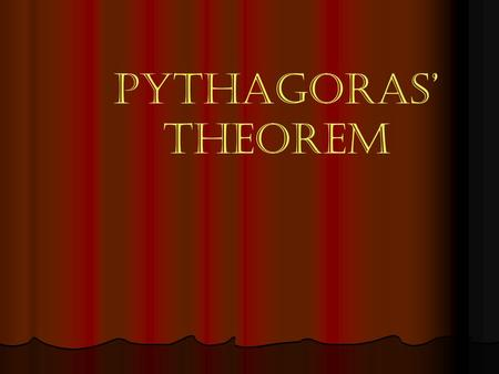 PYTHAGORAS' THEOREM WHAT IS A RIGHT-ANGLED TRIANGLE ? A RIGHT-ANGLED TRIANGLE IS A TRIANGLE WITH ONE OF THE ANGLES IS A RIGHT ANGLE A B C.