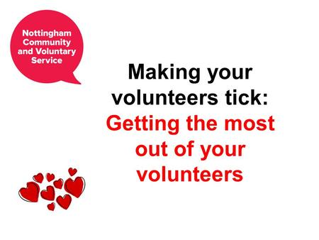 Making your volunteers tick: Getting the most out of your volunteers.