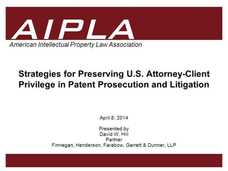 AIPLA Firm Logo 1 American Intellectual Property Law Association Strategies for Preserving U.S. Attorney-Client Privilege in Patent Prosecution and Litigation.