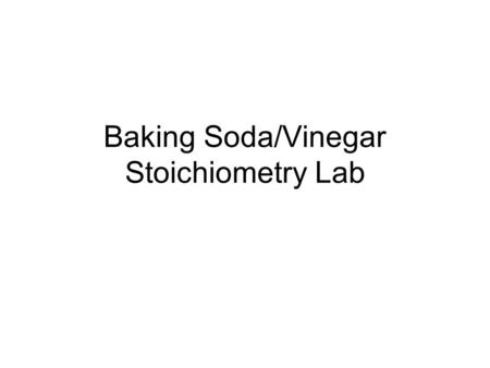 Baking Soda/Vinegar Stoichiometry Lab. Materials Balance Weighing Paper 1 teaspoon of Baking Soda 1 small bottle of vinegar 1 zip lock plastic bag Very.