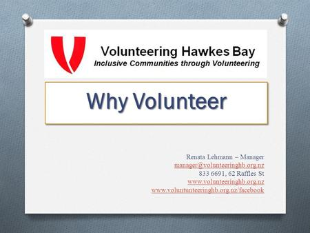 Why Volunteer Why Volunteer Renata Lehmann – Manager 833 6691, 62 Raffles St