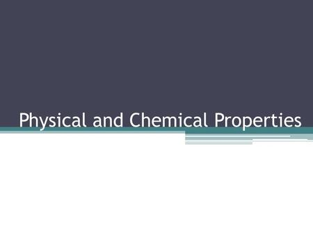 Physical and Chemical Properties. Physical Properties A physical property of a substance is any property of a substance that you can observe without changing.